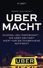 Ubermacht: Fahrziel Weltherrschaft – Wie Uber weltweit nicht nur die Taxibranche aufmischt (German Edition)