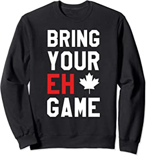 Bring Your Eh Game Funny Go Canada Gift Sweatshirt