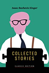 Collected Stories (Isaac Bashevis Singer: Classic Editions) Kindle Edition