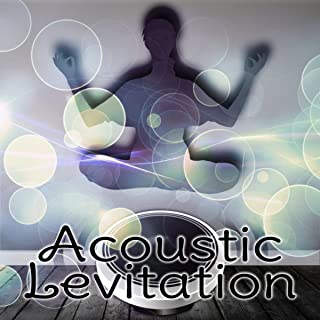 Acoustic Levitation – Chillout Music for Relaxation and Good Vibrations, Stress Relief, Peace of Mind, Free Spirit, Good Energy, Well Being, Positive Thinking, Keep Smiling, Happiness