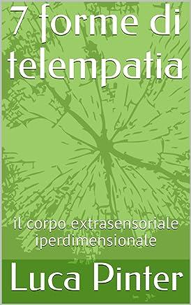 7 forme di telempatia: il corpo extrasensoriale iperdimensionale (Evoluzione Vol. 1)