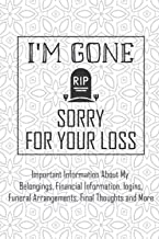 I'm Gone, Sorry for Your Loss : Crucial details about my life, belongings, business, investments, passwords, funeral arran...