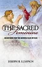 The Sacred Feminine: Searching for the Hidden Face of God