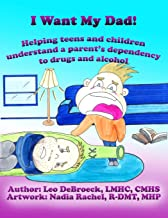 I Want My Dad: Helping teens and children understand a parent's dependency to drugs or alcohol