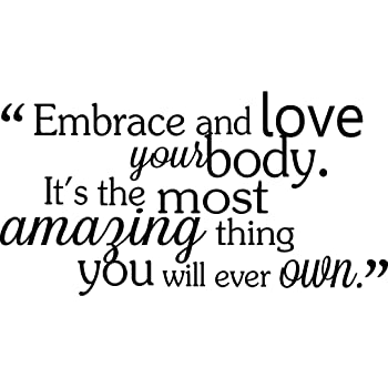 Amazon Com Embrace And Love Your Body It S The Most Amazing Thing You Will Ever Own Cute Wall Vinyl Decal Spa Inspirational Quote Art Saying Lettering Motivational Gym Sticker Stencil Wall Decor Art