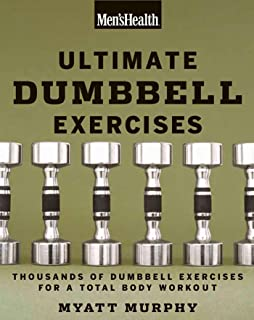Men's Health Ultimate Dumbbell Guide: Dumbbell Exercises for a Total Body Workout