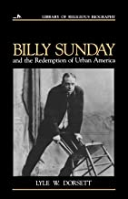 Billy Sunday and the Redemption of Urban America (Library of Religious Biography)