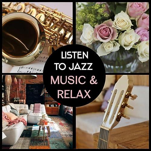 Listen to Jazz Music & Relax - Instrumental Piano, Guitar