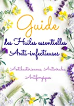 Guide Des Huiles Essentielles Anti-infectieuses : Antibactériennes, Antivirales, Antifongiques (French Edition)
