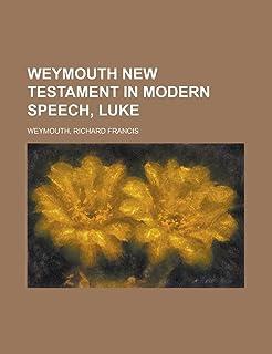 Weymouth New Testament in Modern Speech, Luke