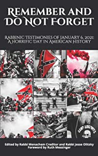 Remember and Do Not Forget: Rabbinic Testimonies of January 6, 2021: A Horrific Day in American History