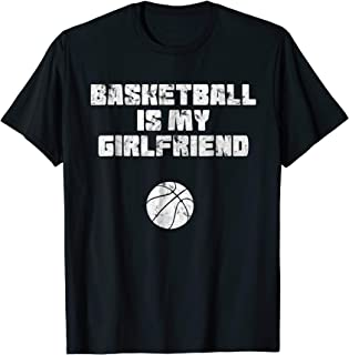 Basketball is my Girlfriend T-Shirt Funny Present Pride