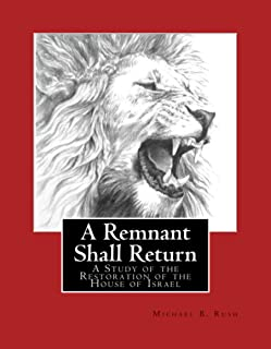 A Remnant Shall Return - 2020 Edition: A Study of the Restoration of the House of Israel (Understanding the Last Days Seri...