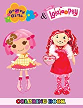 Groovy Girls and Lalaloopsy Coloring Book: 2 in 1 Coloring Book for Kids and Adults, Activity Book, Great Starter Book for Children with Fun, Easy, and Relaxing Coloring Pages
