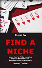 How to Find a Niche: Learn How to Find a Lucrative Niche in Which You Can Establish Authority and Profit (English Edition)