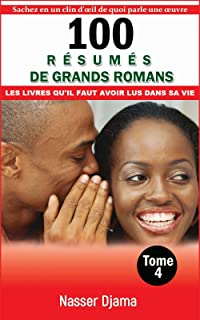 100 résumés de grands romans dont tout le monde parle (Tome 4): Les livres qu'il faut avoir lus dans sa vie (French Edition)