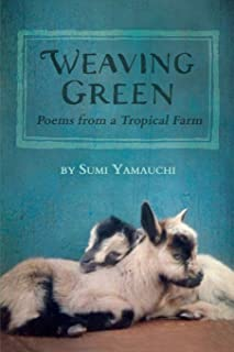 Weaving Green: Poems from a Tropical Farm
