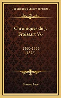 Chroniques de J. Froissart V6: 1360-1366 (1876)