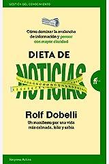 Dieta de noticias: Cómo dominar la avalancha de información y pensar con mayor claridad (Gestión del conocimiento) (Spanish Edition) eBook Kindle