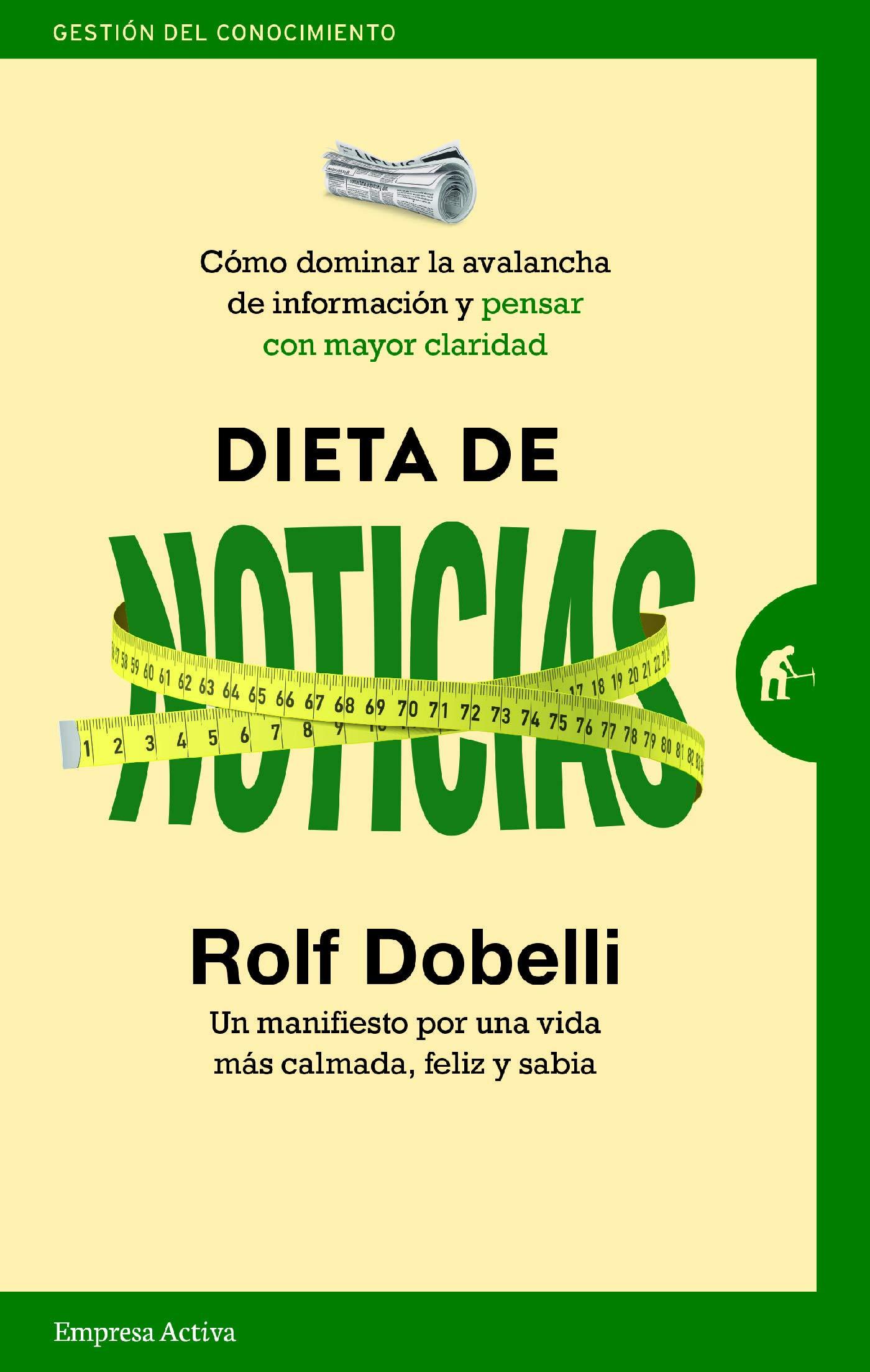 Dieta de noticias: Cómo dominar la avalancha de información y pensar con mayor claridad (Gestión del conocimiento) (Spanish Edition)