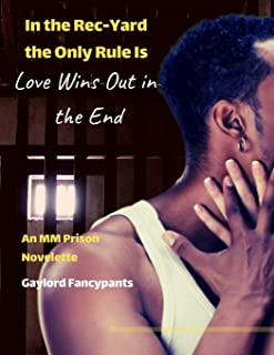 In the Rec-Yard the Only Rule Is Love Wins Out in the End: An MM Prison Novelette