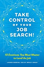Take Control of Your Job Search!: 10 Emotions You Must Master to Land the Job best Job Hunting Books