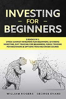 Investing for Beginners: 5 Books in 1: Stock Market Investing, Dividend Investing, Day Trading, Forex Trading for Beginner...