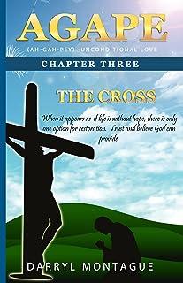 AGAPE (AH-GAH-PEY):Chapter Three ~ The Cross (Agape Series Book 3)