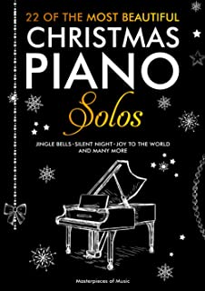 22 Of The Most Beautiful Christmas Piano Solos: Jingle Bells, Silent Night, Joy to the World and many more