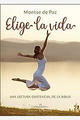 Elige la vida. Una lectura existencial de la biblia. (A los cuatro vientos) (Spanish Edition) Kindle Edition