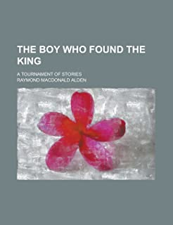 The Boy Who Found the King; A Tournament of Stories