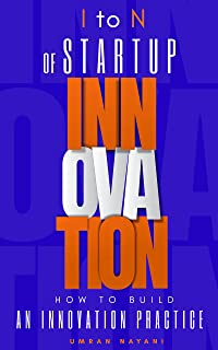I to N of Startup Innovation: HOW TO BUILD AN INNOVATION PRACTICE (English Edition)