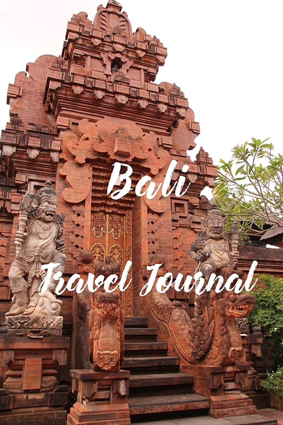 Bali Travel Journal: 6x9 Inch Lined Travel Journal/Notebook - We Travel not to escape life, but so life doesn't escape us -Temple, Indonesia