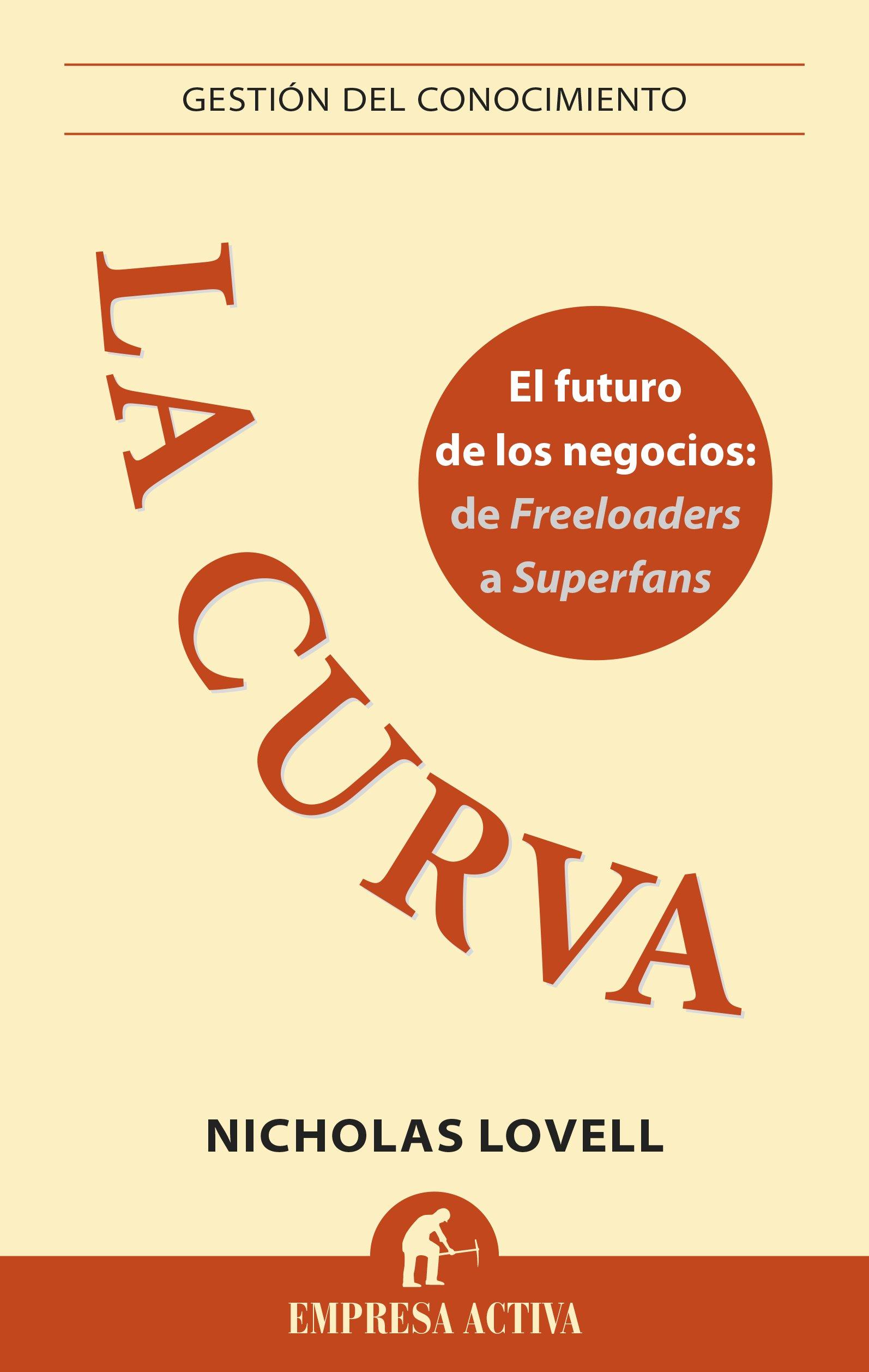 La curva: El futuro de los negocios: De Freeloaders a Superfans (Gestión del conocimiento) (Spanish Edition)