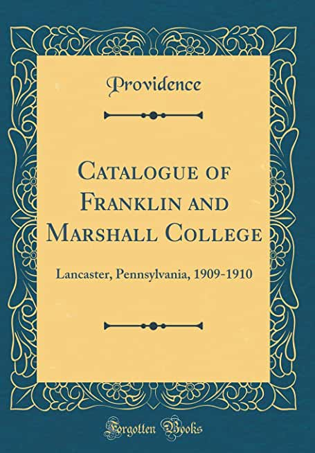 Catalogue of Franklin and Marshall College: Lancaster, Pennsylvania, 1909-1910 (Classic Reprint)