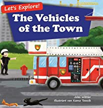 Let's Explore! The Vehicles of the Town: An Illustrated Rhyming Picture Book About Trucks and Cars for Kids Age 2-4 [Stori...