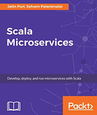 Scala Microservices: Develop, deploy, and run microservices with Scala