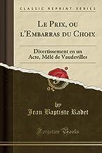 Le Prix, ou l'Embarras du Choix: Divertissement en un Acte, Mêlé de Vaudevilles (Classic Reprint)