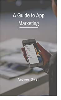 A Guide to App Marketing: Take your Smartphone App Viral