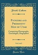 Pioneers and Prominent Men of Utah, Vol. 2 of 2: Comprising Photographs, Genealogies, Biographies (Classic Reprint)
