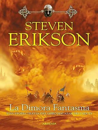 La Dimora Fantasma: Una storia tratta dal Libro Malazan dei Caduti