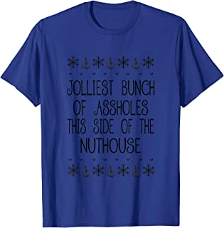 Jolliest Bunch Of Assholes This Side Of The Nuthouse Shirts