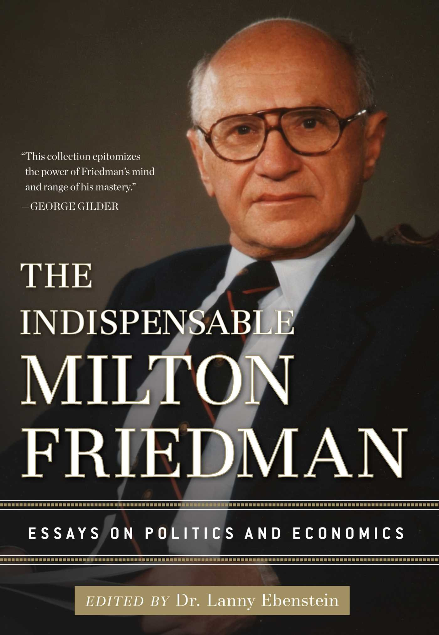 The Indispensable Milton Friedman: Essays on Politics and Economics
