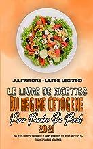 Le Livre De Recettes Du Régime Cétogène Pour Perdre Du Poids 2021: Des Plats Rapides, Savoureux Et Sains Pour Tous Les Jou...