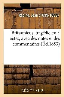 Britannicus, tragédie en 5 actes, avec des notes et des commentaires