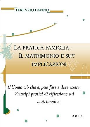 La pratica famiglia. Il matrimonio e sue implicazioni - L'Uomo ciò che è, può fare e deve essere. Principi pratici di riflessione sul matrimonio.