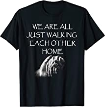 We Are All Just Walking Each Other Home - Quote T-Shirt