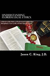 Understanding Florida Legal Ethics: A review of the Rules of Professional Responsibility and Case Law