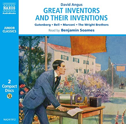 Great Inventors and Their Inventions: Archimedes, Gutenberg, Franklin, Nobel, Bell, Marconi, The Wright Brothers, Edison