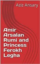 Amir Arsalan Rumi and Princess Ferokh Legha
